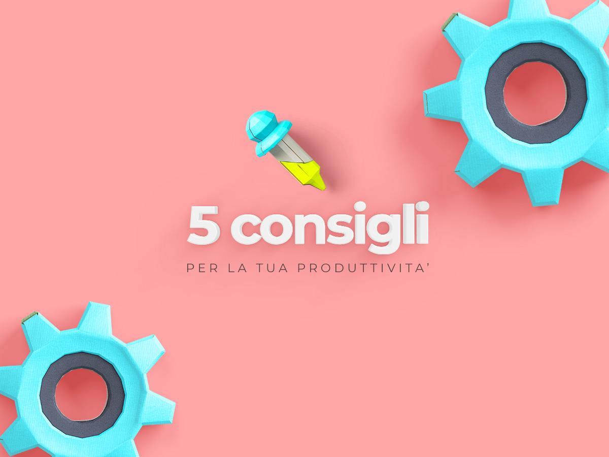 5 consigli per la tua produttività